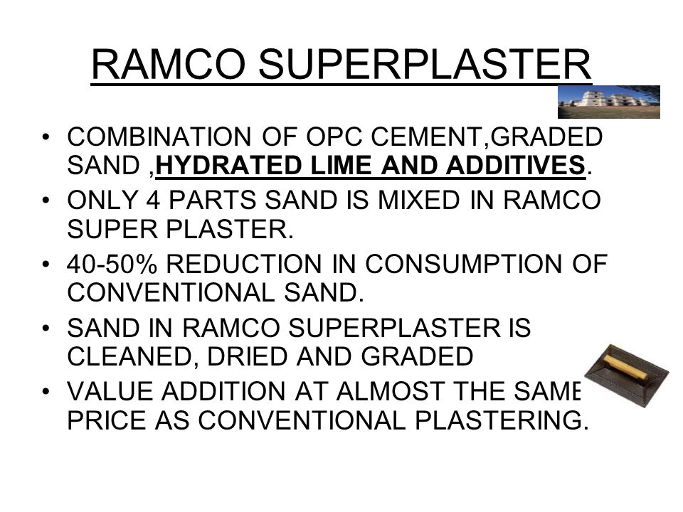 RAMCO SUPERPLASTER COMBINATION OF OPC CEMENT,GRADED SAND,HYDRATED LIME AND ADDITIVES.