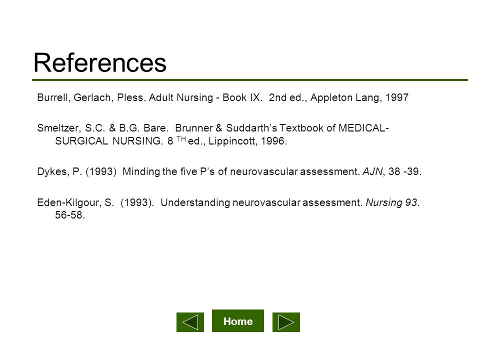 Home References Burrell, Gerlach, Pless. Adult Nursing - Book IX. 2nd ed., Appleton Lang, 1997 Smeltzer, S.C. & B.G. Bare. Brunner & Suddarth's Textbo
