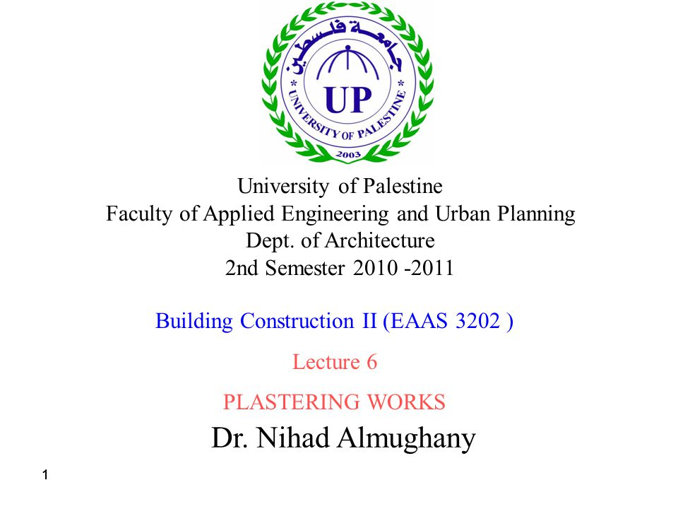 111 Dr. Nihad Almughany University of Palestine Faculty of Applied Engineering and Urban Planning Dept. of Architecture 2nd Semester 2010 -2011 Buildi