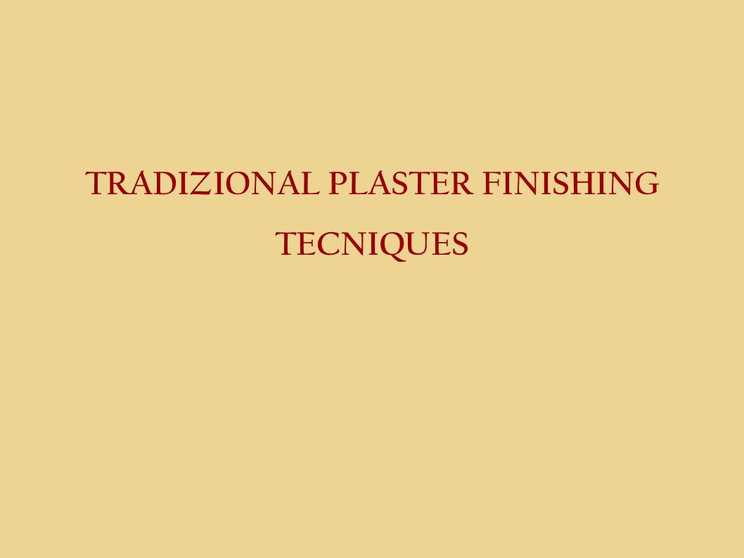 TRADIZIONAL PLASTER FINISHING TECNIQUES
