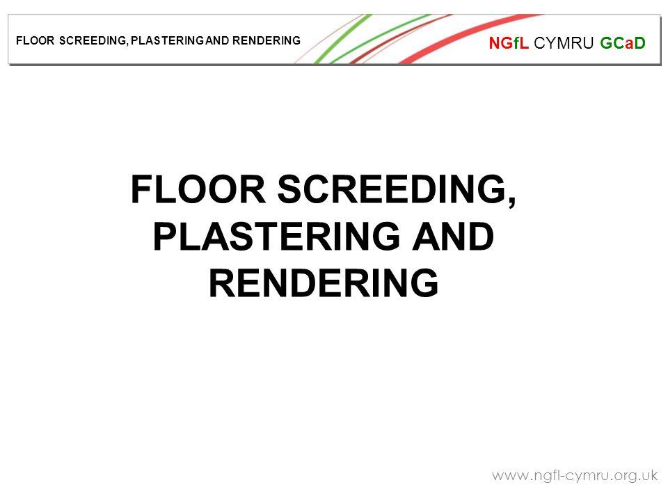 NGfL CYMRU GCaD www.ngfl-cymru.org.uk FLOOR SCREEDING, PLASTERING AND RENDERING