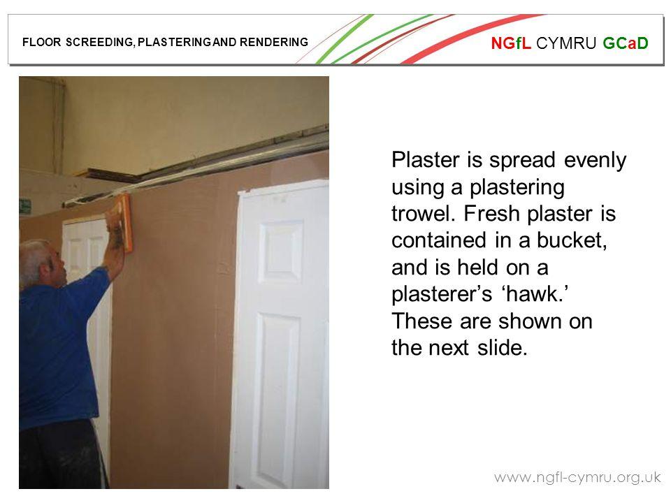 NGfL CYMRU GCaD www.ngfl-cymru.org.uk Plaster is spread evenly using a plastering trowel.