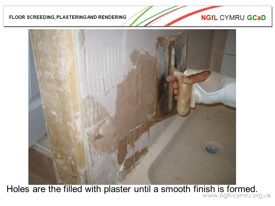NGfL CYMRU GCaD www.ngfl-cymru.org.uk Holes are the filled with plaster until a smooth finish is formed.