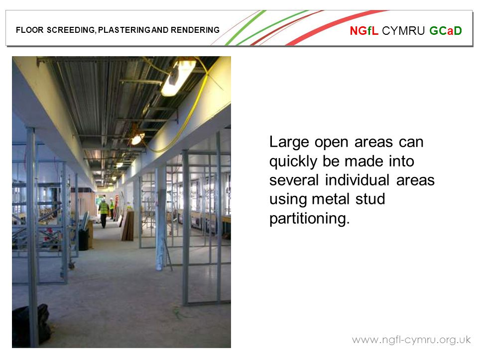 NGfL CYMRU GCaD www.ngfl-cymru.org.uk Large open areas can quickly be made into several individual areas using metal stud partitioning.