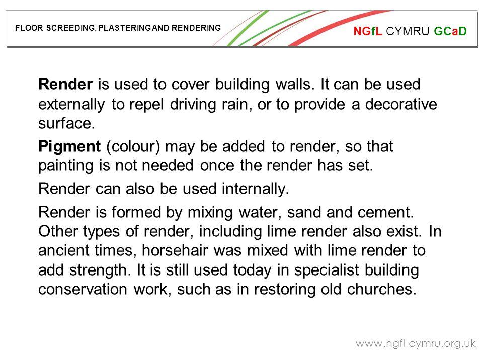NGfL CYMRU GCaD www.ngfl-cymru.org.uk Render is used to cover building walls.