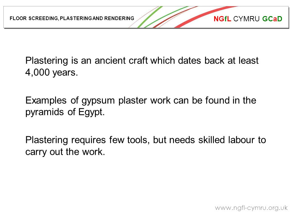 NGfL CYMRU GCaD www.ngfl-cymru.org.uk Plastering is an ancient craft which dates back at least 4,000 years.