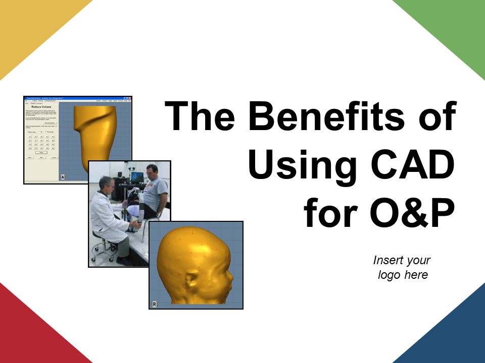 The Benefits of Using CAD for O&P Insert your logo here