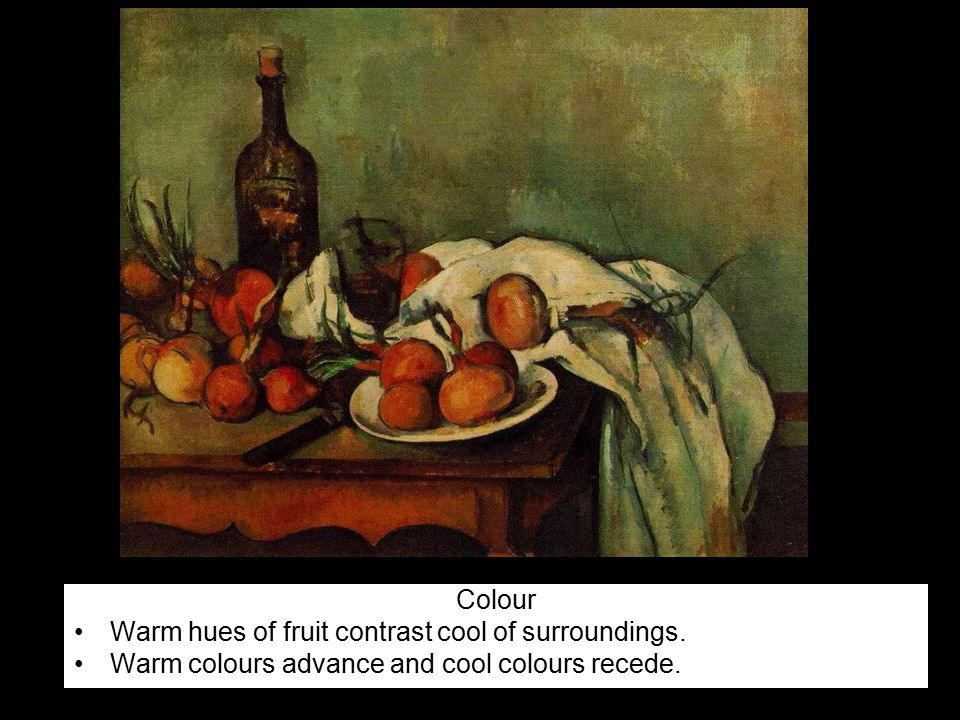 Colour Warm hues of fruit contrast cool of surroundings. Warm colours advance and cool colours recede.
