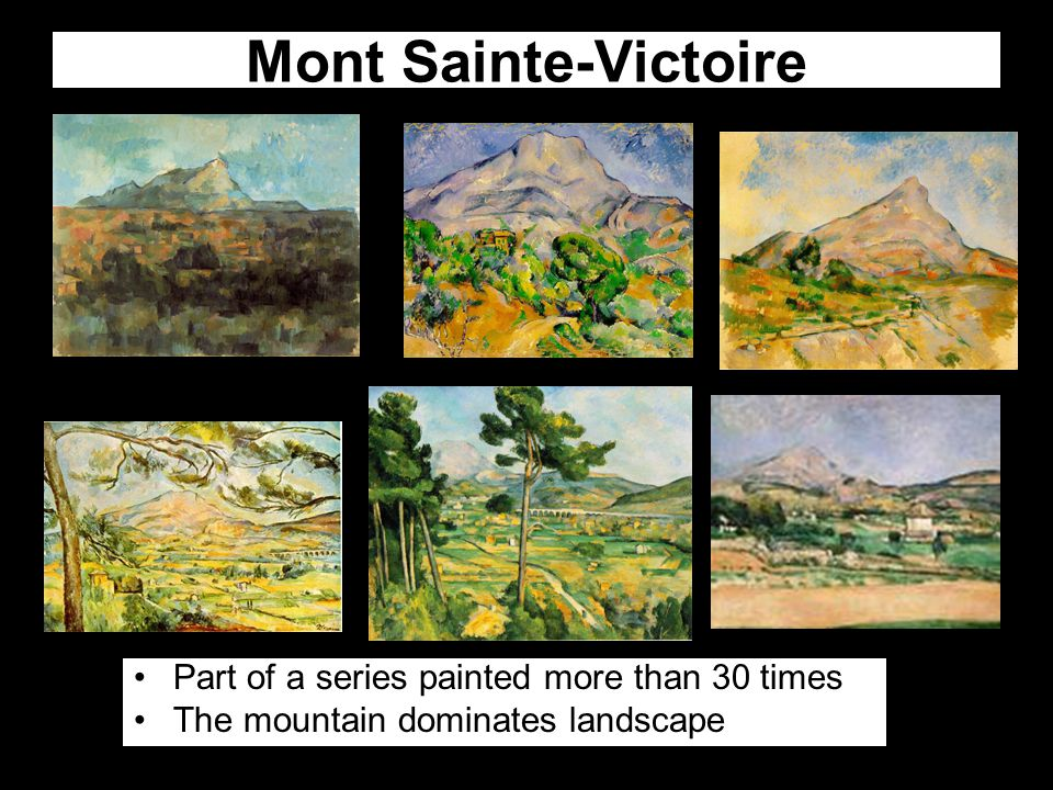 Mont Sainte-Victoire Part of a series painted more than 30 times The mountain dominates landscape