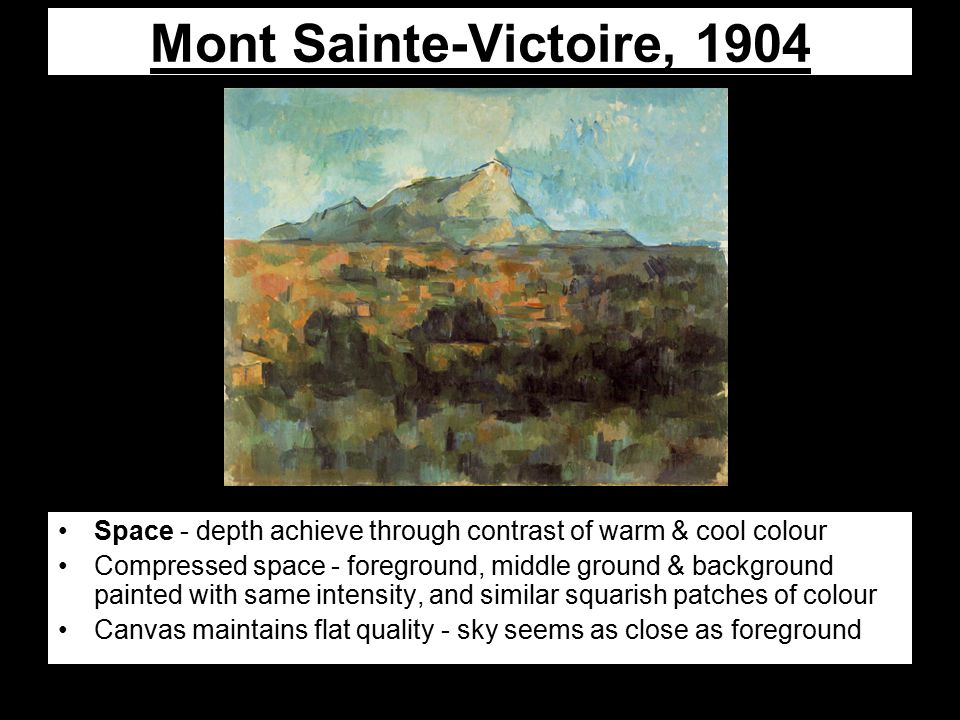 Mont Sainte-Victoire, 1904 Space - depth achieve through contrast of warm & cool colour Compressed space - foreground, middle ground & background pain