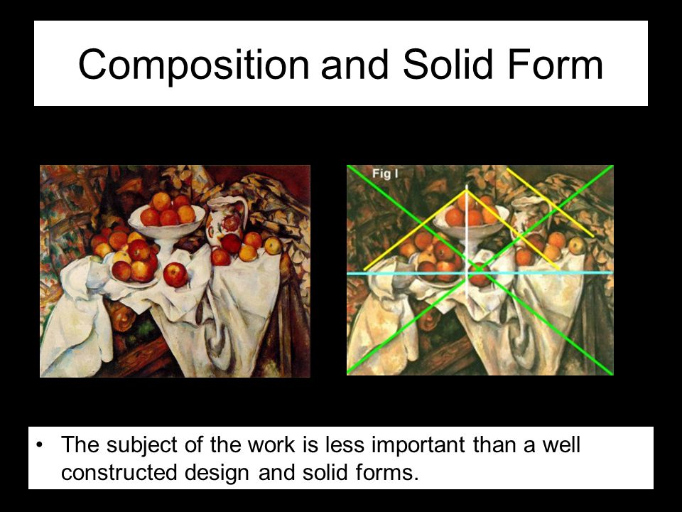 Composition and Solid Form The subject of the work is less important than a well constructed design and solid forms.