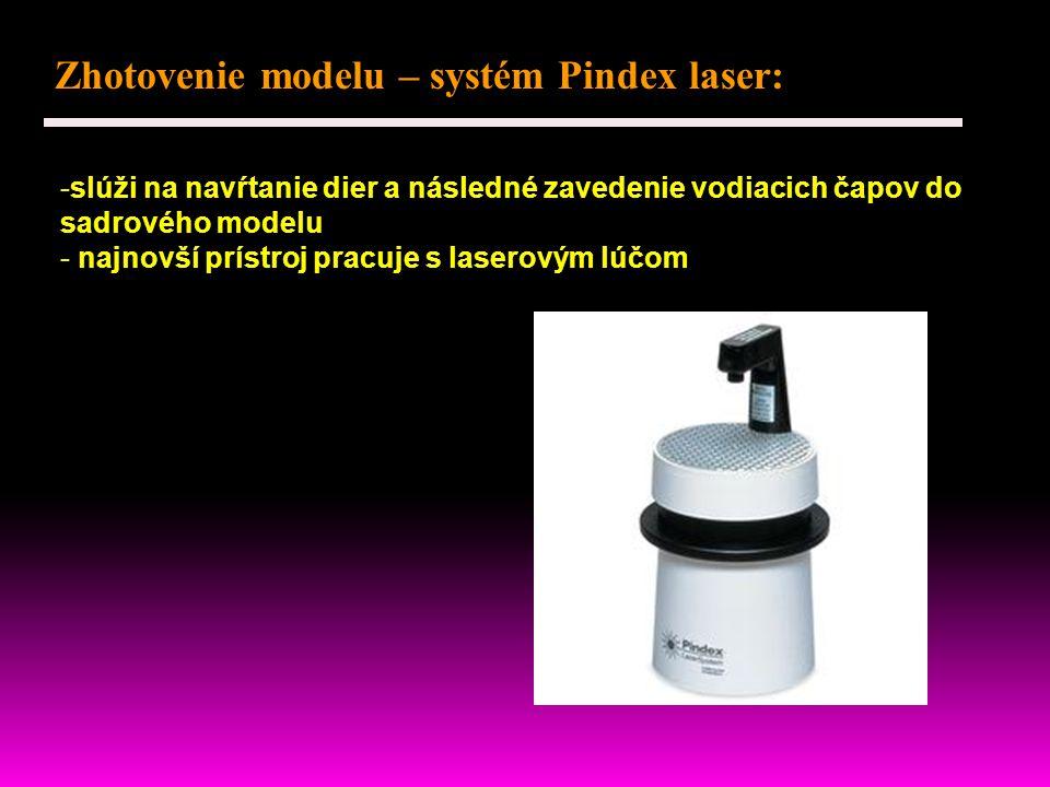 Zhotovenie modelu – systém Pindex laser: -slúži na navŕtanie dier a následné zavedenie vodiacich čapov do sadrového modelu - najnovší prístroj pracuje s laserovým lúčom