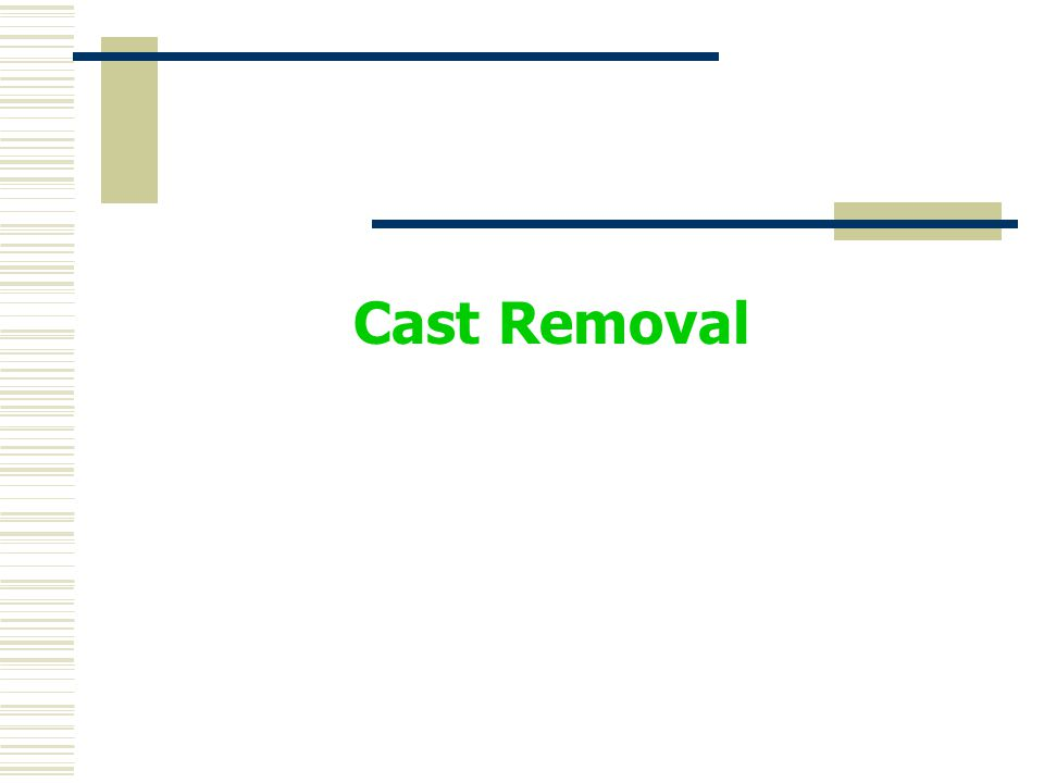 Cast Removal
