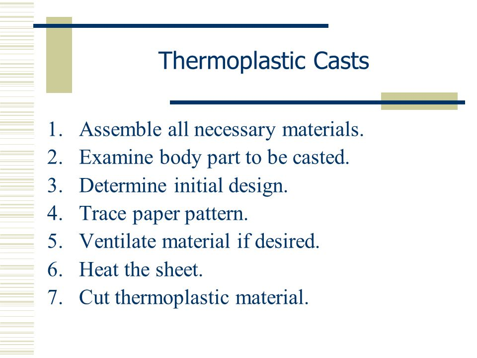 1.Assemble all necessary materials. 2.Examine body part to be casted. 3.Determine initial design. 4.Trace paper pattern. 5.Ventilate material if desir