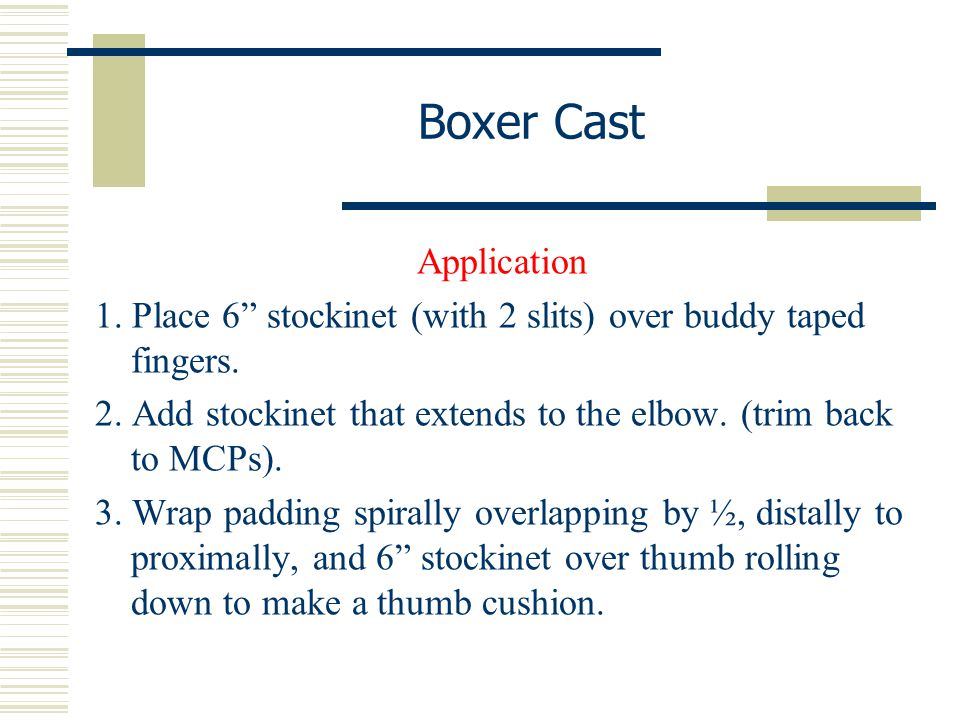 """Boxer Cast Application 1. Place 6"""" stockinet (with 2 slits) over buddy taped fingers. 2. Add stockinet that extends to the elbow. (trim back to MCPs)."""