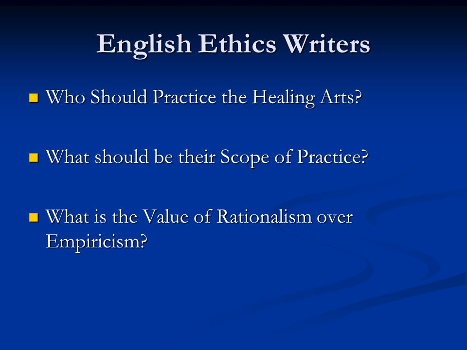 English Ethics Writers Who Should Practice the Healing Arts? Who Should Practice the Healing Arts? What should be their Scope of Practice? What should