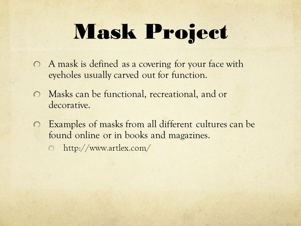Mask Project A mask is defined as a covering for your face with eyeholes usually carved out for function.