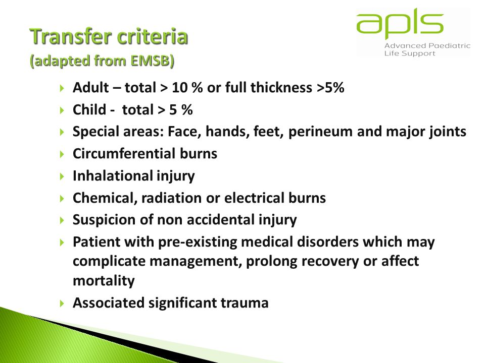  Adult – total > 10 % or full thickness >5%  Child - total > 5 %  Special areas: Face, hands, feet, perineum and major joints  Circumferential burns  Inhalational injury  Chemical, radiation or electrical burns  Suspicion of non accidental injury  Patient with pre-existing medical disorders which may complicate management, prolong recovery or affect mortality  Associated significant trauma