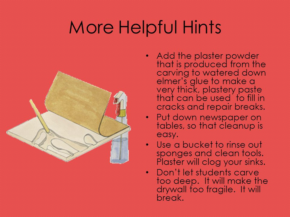 More Helpful Hints Add the plaster powder that is produced from the carving to watered down elmer's glue to make a very thick, plastery paste that can be used to fill in cracks and repair breaks.