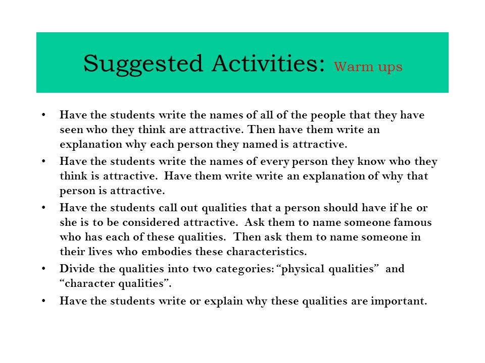 Suggested Activities: Warm ups Have the students write the names of all of the people that they have seen who they think are attractive.
