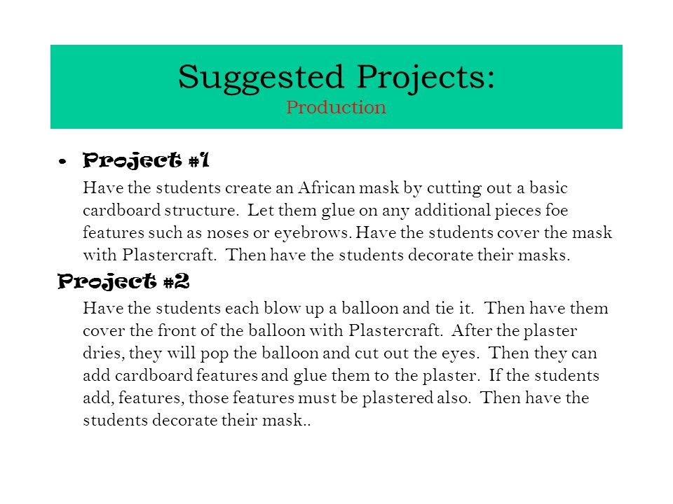 Suggested Projects: Production Project #1 Have the students create an African mask by cutting out a basic cardboard structure.