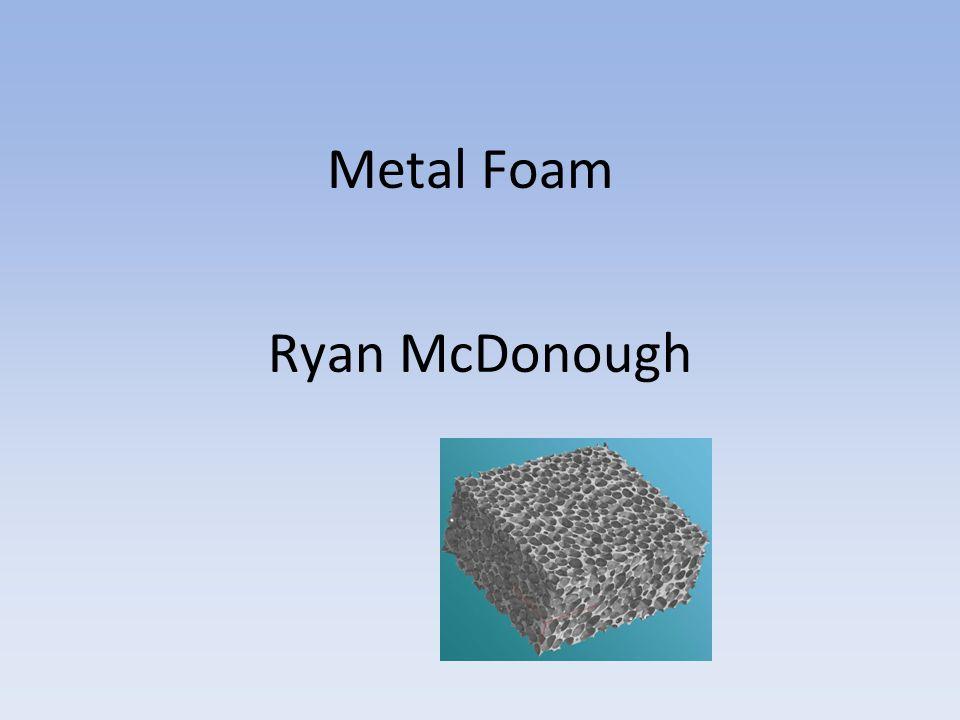 Metal Foam Ryan McDonough