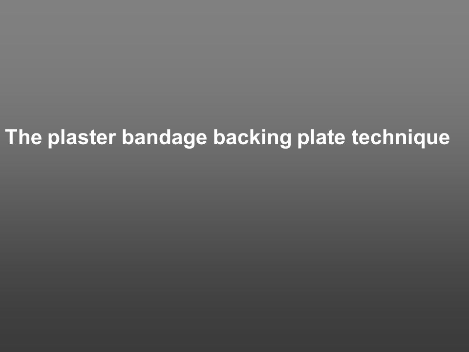 The plaster bandage backing plate technique