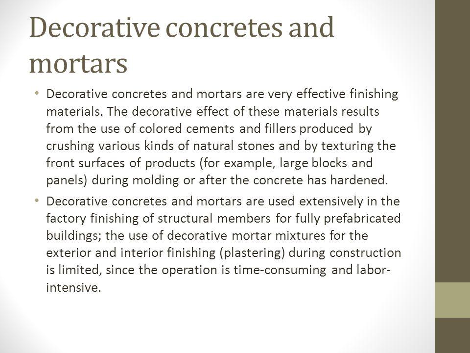 Decorative concretes and mortars Decorative concretes and mortars are very effective finishing materials.