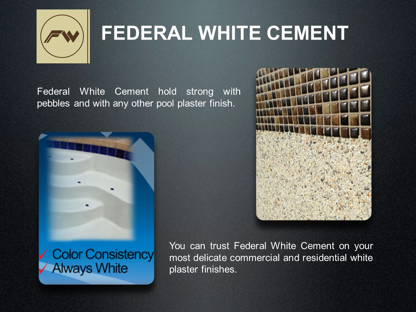 Federal White Cement hold strong with pebbles and with any other pool plaster finish.