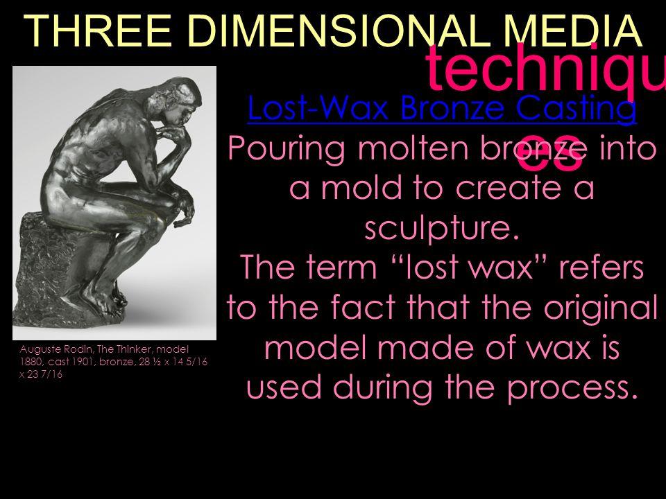THREE DIMENSIONAL MEDIA techniqu es Lost-Wax Bronze Casting Pouring molten bronze into a mold to create a sculpture.