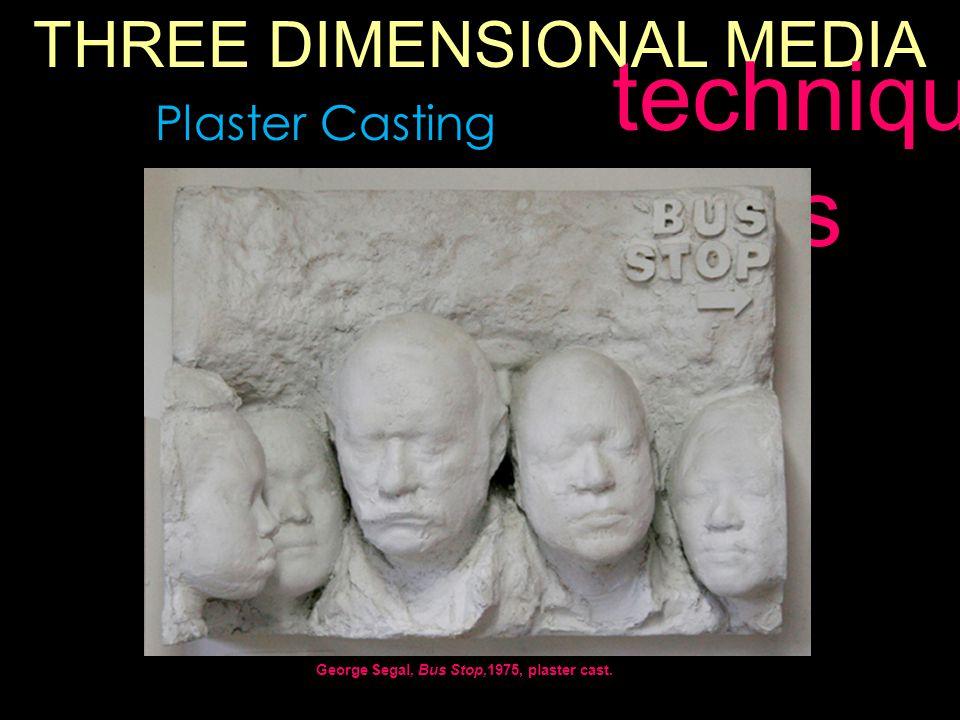 THREE DIMENSIONAL MEDIA techniqu es Plaster Casting George Segal, Bus Stop,1975, plaster cast.