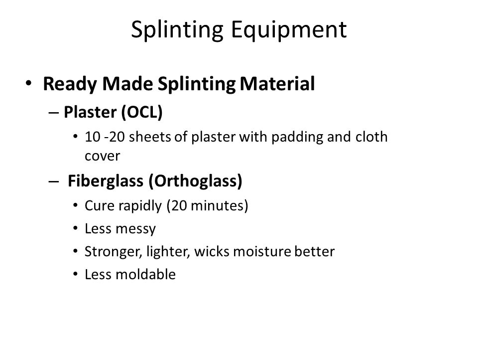 Splinting Equipment Ready Made Splinting Material – Plaster (OCL) 10 -20 sheets of plaster with padding and cloth cover – Fiberglass (Orthoglass) Cure
