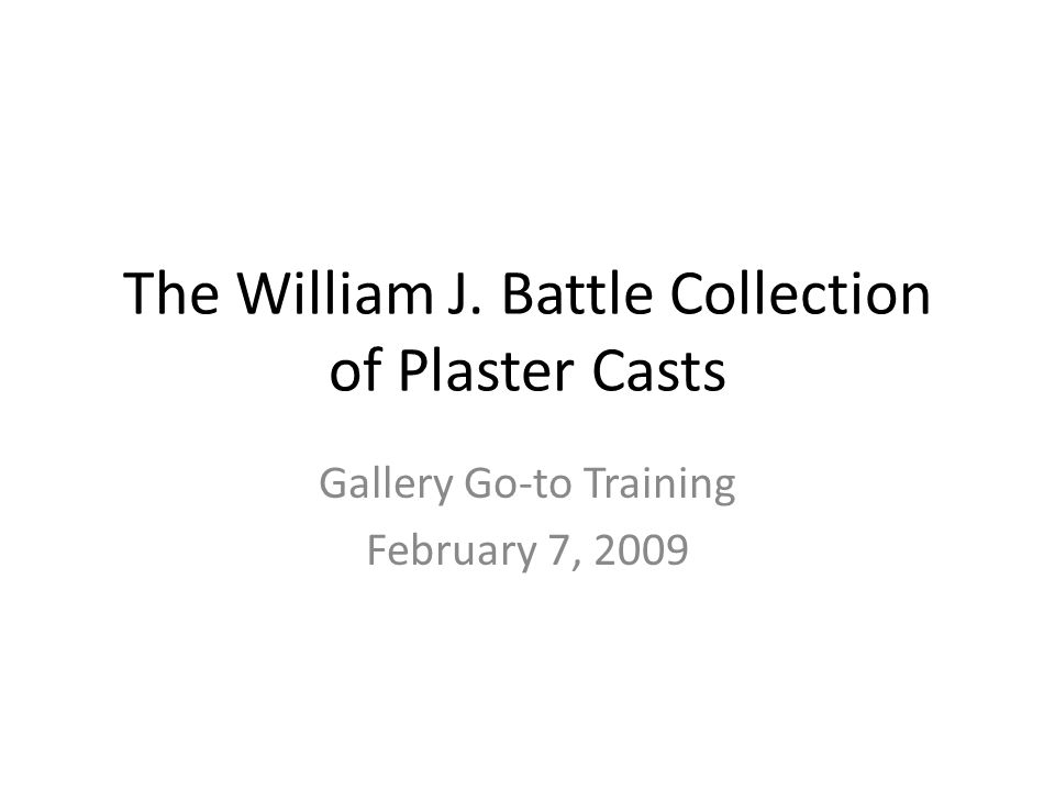 The William J. Battle Collection of Plaster Casts Gallery Go-to Training February 7, 2009