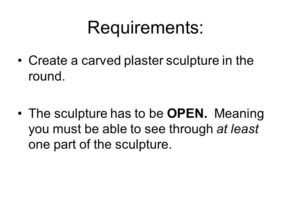 Requirements: Create a carved plaster sculpture in the round.