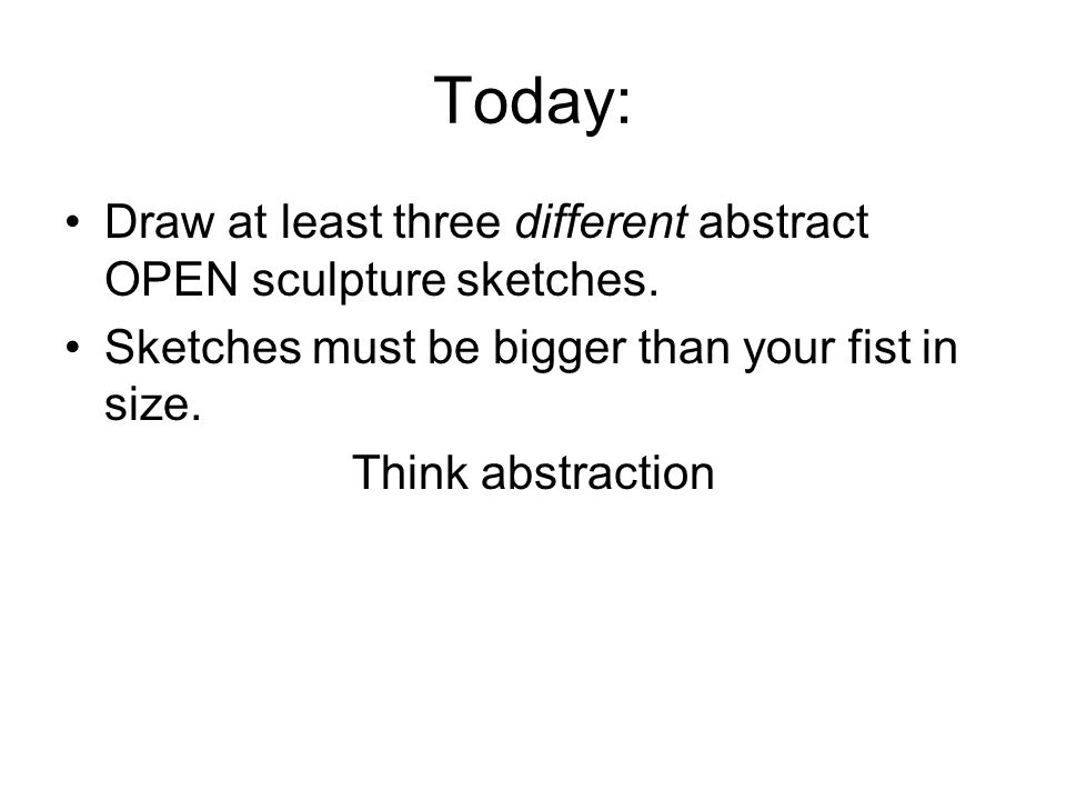 Today: Draw at least three different abstract OPEN sculpture sketches.