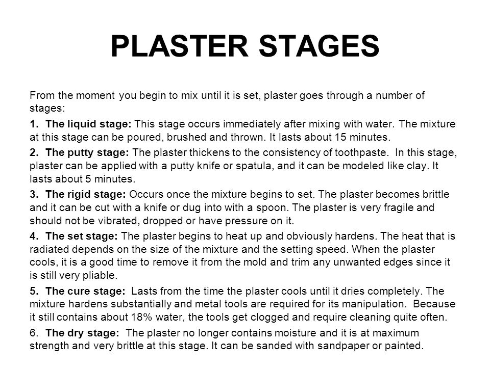 PLASTER STAGES From the moment you begin to mix until it is set, plaster goes through a number of stages: 1.