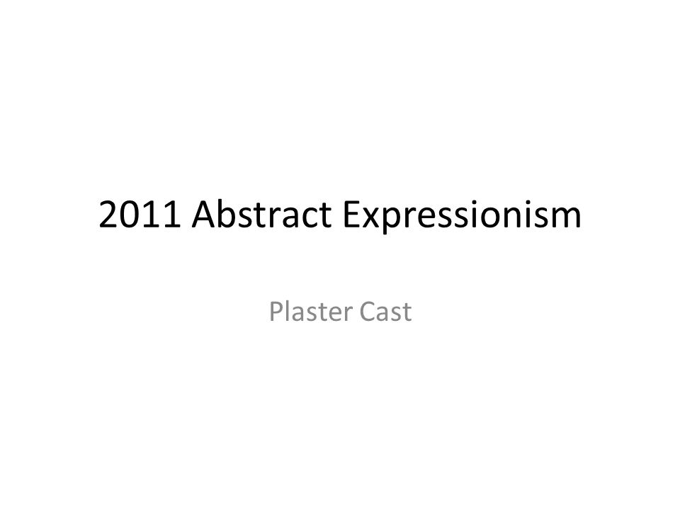 2011 Abstract Expressionism Plaster Cast