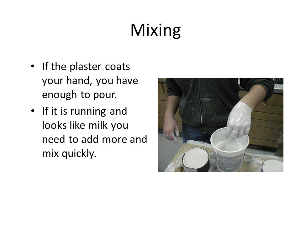 Mixing Mix all the plaster till you get rid of the clumps.