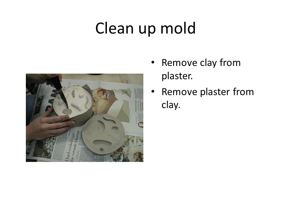Clean up mold The clay will be reclaimed.