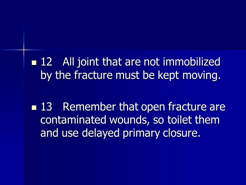12 All joint that are not immobilized by the fracture must be kept moving. 12 All joint that are not immobilized by the fracture must be kept moving.