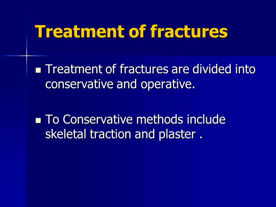 Тreatment of fractures Тreatment of fractures are divided into conservative and operative. Тreatment of fractures are divided into conservative and op