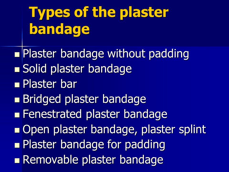 Types of the plaster bandage Plaster bandage without padding Plaster bandage without padding Solid plaster bandage Solid plaster bandage Plaster bar P