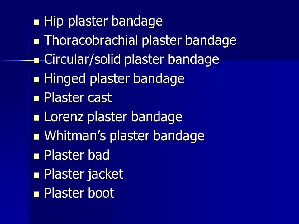 Hip plaster bandage Hip plaster bandage Thoracobrachial plaster bandage Thoracobrachial plaster bandage Circular/solid plaster bandage Circular/solid