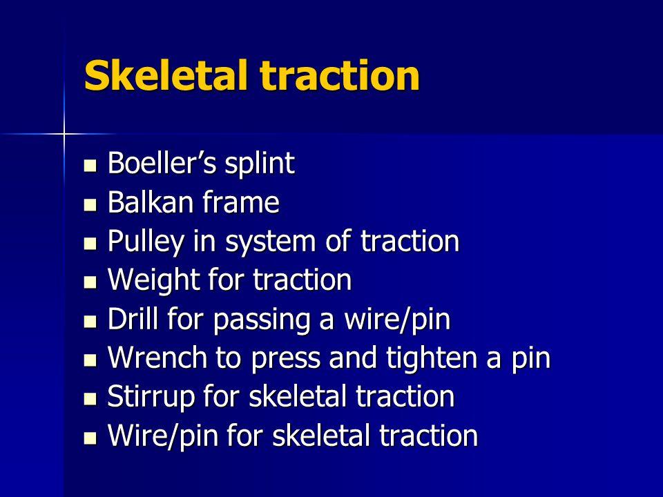 Skeletal traction Boeller's splint Boeller's splint Balkan frame Balkan frame Pulley in system of traction Pulley in system of traction Weight for tra