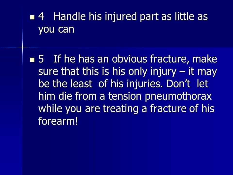 4 Handle his injured part as little as you can 4 Handle his injured part as little as you can 5 If he has an obvious fracture, make sure that this is