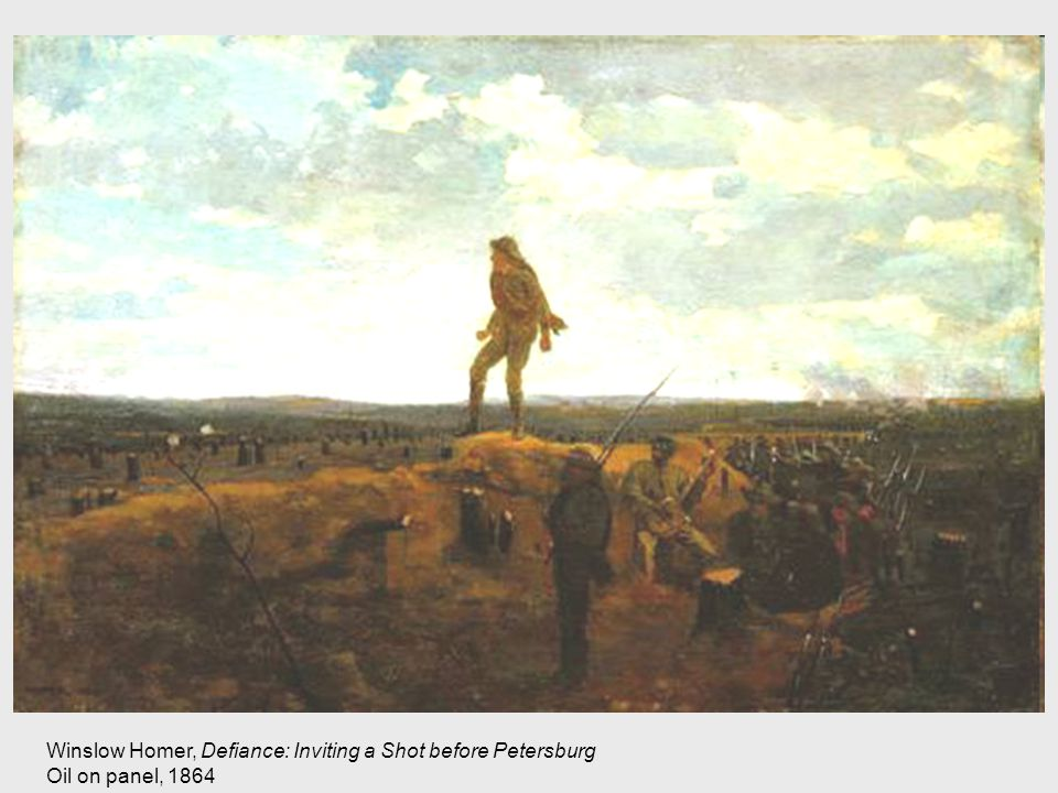 Winslow Homer, Defiance: Inviting a Shot before Petersburg Oil on panel, 1864