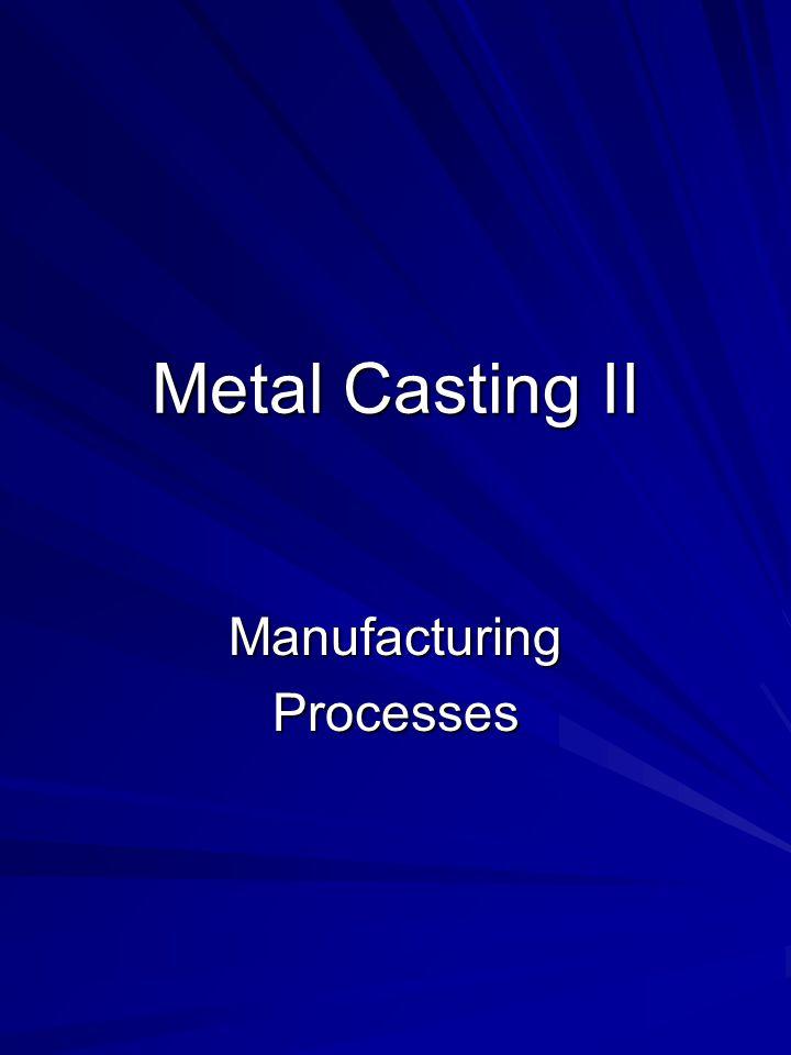 Metal Casting II ManufacturingProcesses