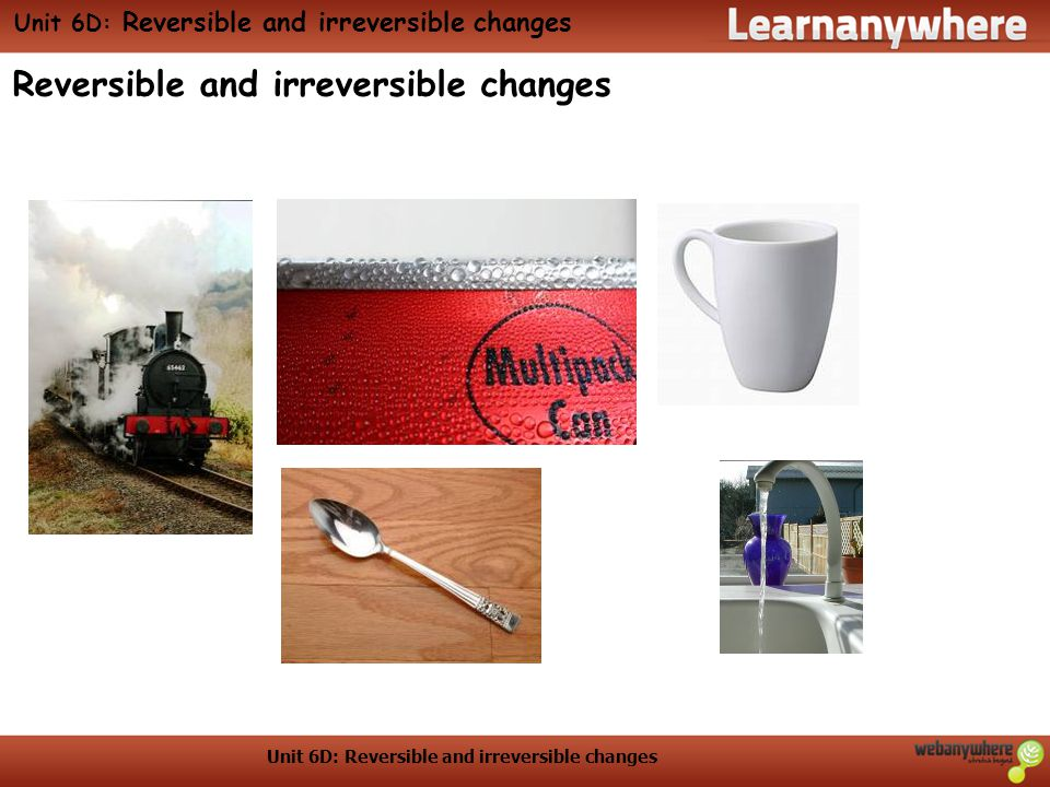 Unit 6D: Reversible and irreversible changes Unit 5D: Vocabulary Some useful words Reversible change Irreversible Soluble Insoluble a change that can go forwards or backwards, for example melting and freezing a change that cannot go back, for example burning a material that dissolves a material that doesn't dissolve