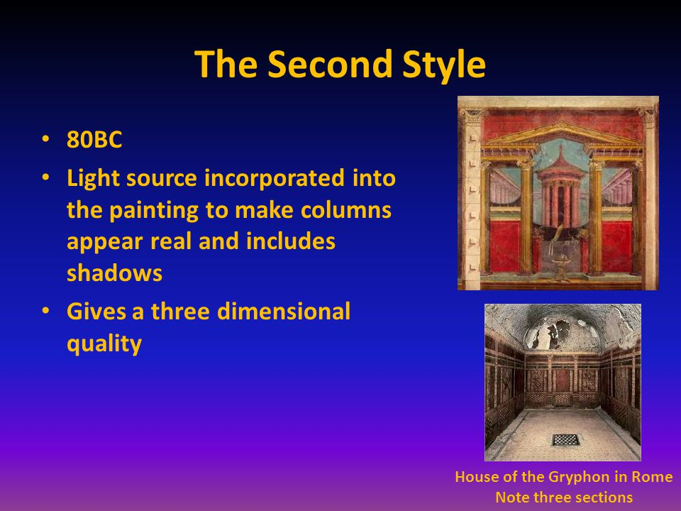 The Second Style 80BC Light source incorporated into the painting to make columns appear real and includes shadows Gives a three dimensional quality House of the Gryphon in Rome Note three sections