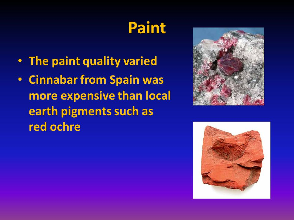 Paint The paint quality varied Cinnabar from Spain was more expensive than local earth pigments such as red ochre